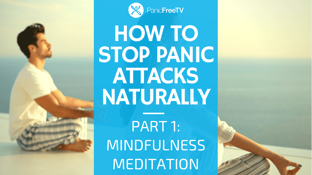 How to stop panic attacks naturally - mindfulness meditation
